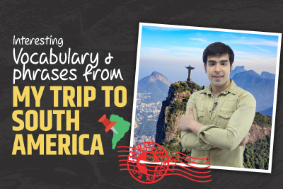 Learn Interesting English Vocabulary & Phrases From My Trip To South America | English Conversation Practice