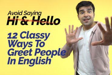 Avoid Saying – Hi & Hello! Learn 12 Classy Ways To Greet People. Slang Greetings In English