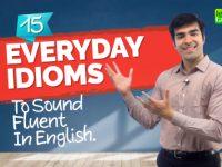 Common Everyday Idioms To Speak English Fluently | English Conversation Practice